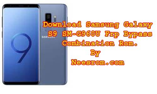 Samsung Galaxy S9 SM-G960U Frp Bypass Combination Rom