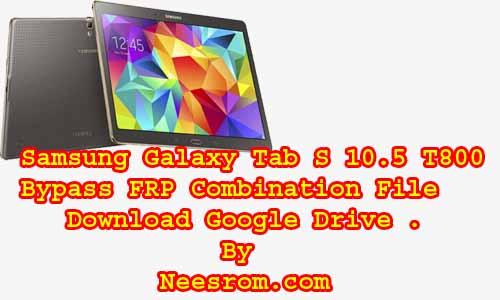 Download Combination File For Samsung Tab S 10 5 T800 | Neesrom