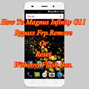 Magnus Infinity G11 Bypass FRP Reset Without Flash Box