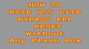 How To RYTE U55 LITE Bypass FRP Reset File Sp Flash Tool