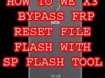 HOW TO WE X3 BYPASS FRP RESET FILE FLASH WITH SP FLASH TOOL