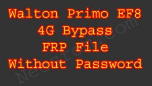 Walton EF8 4g BYPASS FRP UNLOCK FILE WITHOUT PASSWORD