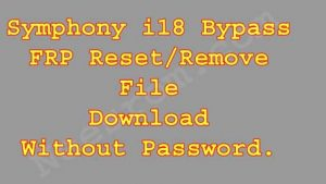 How To Symphony i18 FRP Bypass Reset File Without Password