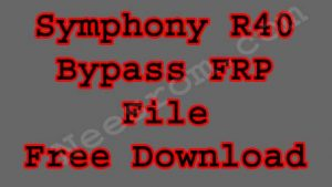 Symphony R40 FRP Bypass Reset File Without Password